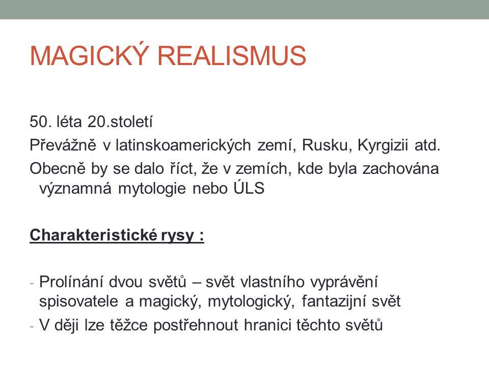 MAGICKÝ REALISMUS 50.léta 20.století Převážně v latinskoamerických zemí, Rusku, Kyrgizii atd.