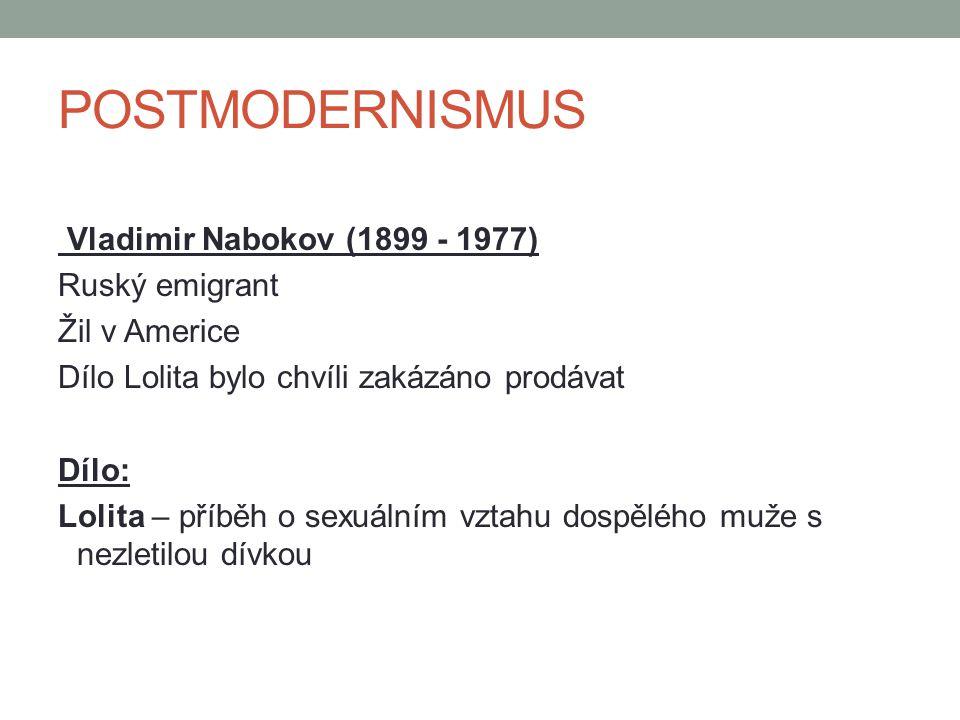 POSTMODERNISMUS Vladimir Nabokov (1899 - 1977) Ruský emigrant Žil v Americe Dílo Lolita bylo chvíli zakázáno prodávat Dílo: Lolita – příběh o sexuálním vztahu dospělého muže s nezletilou dívkou