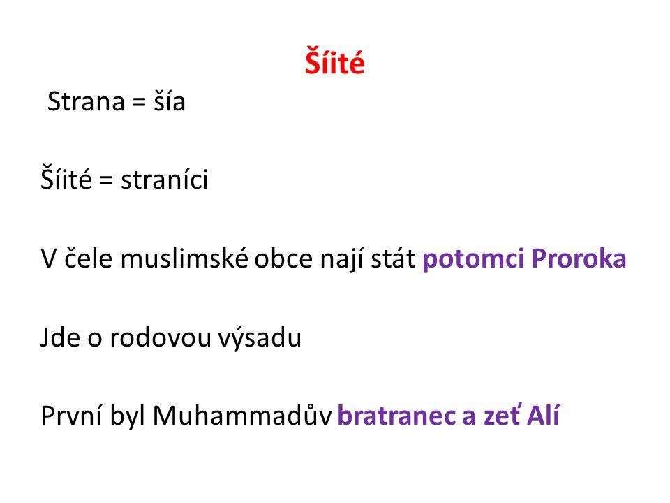 Šíité Strana = šía Šíité = straníci V čele muslimské obce nají stát potomci Proroka Jde o rodovou výsadu První byl Muhammadův bratranec a zeť Alí