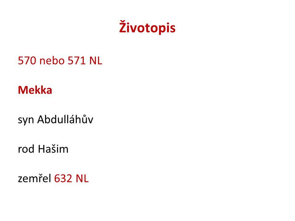 Životopis 570 nebo 571 NL Mekka syn Abdulláhův rod Hašim zemřel 632 NL