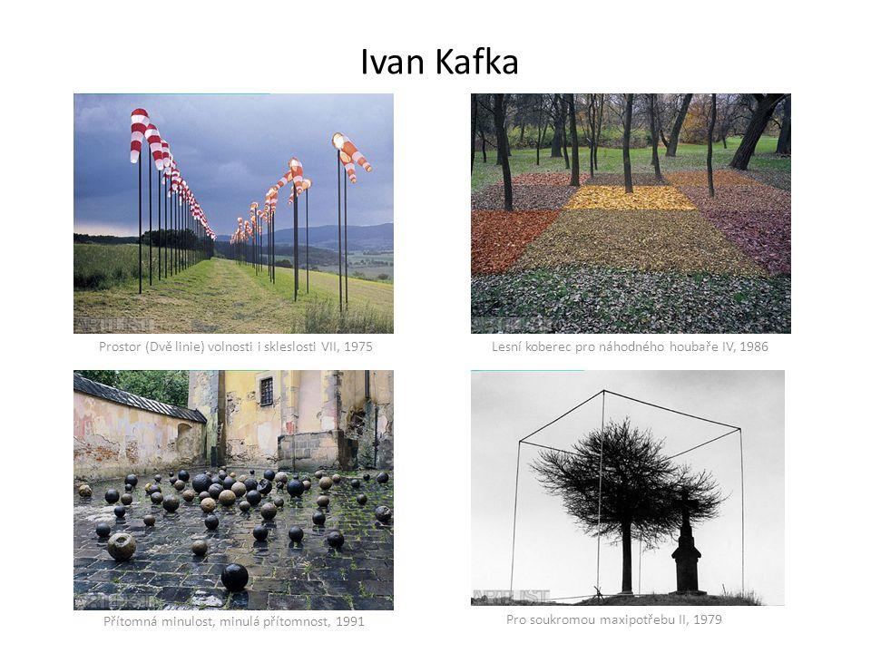 Ivan Kafka Prostor (Dvě linie) volnosti i skleslosti VII, 1975Lesní koberec pro náhodného houbaře IV, 1986 Přítomná minulost, minulá přítomnost, 1991