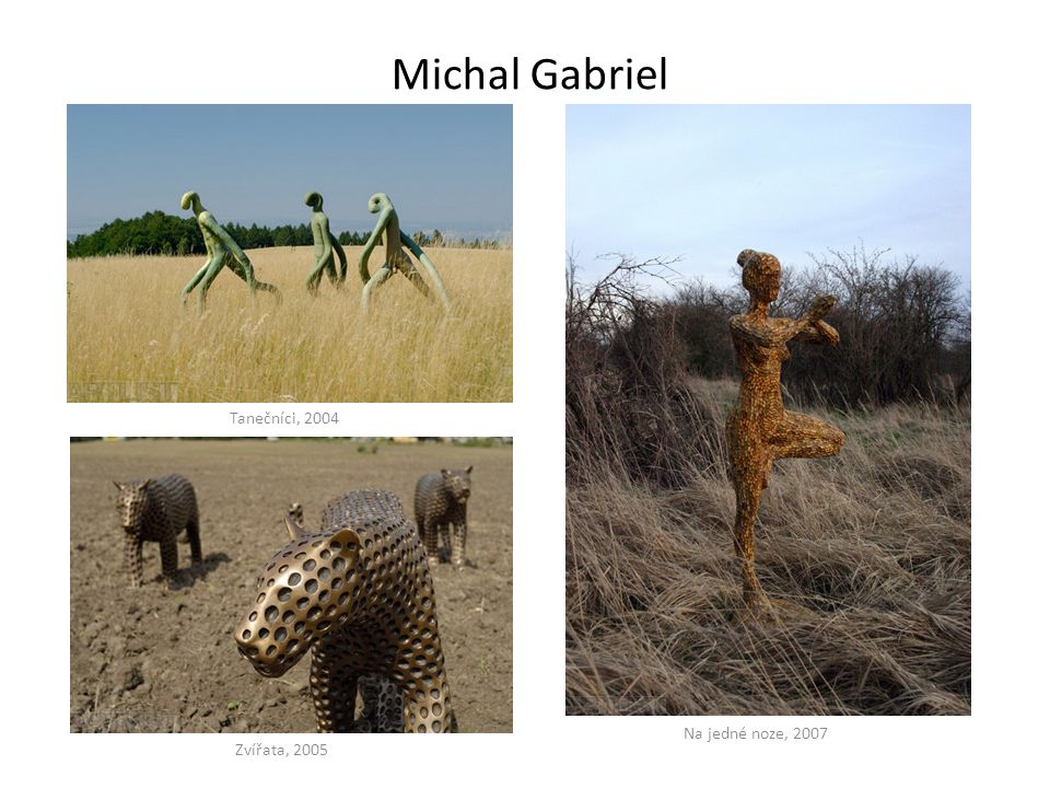 Michal Gabriel Tanečníci, 2004 Zvířata, 2005 Na jedné noze, 2007
