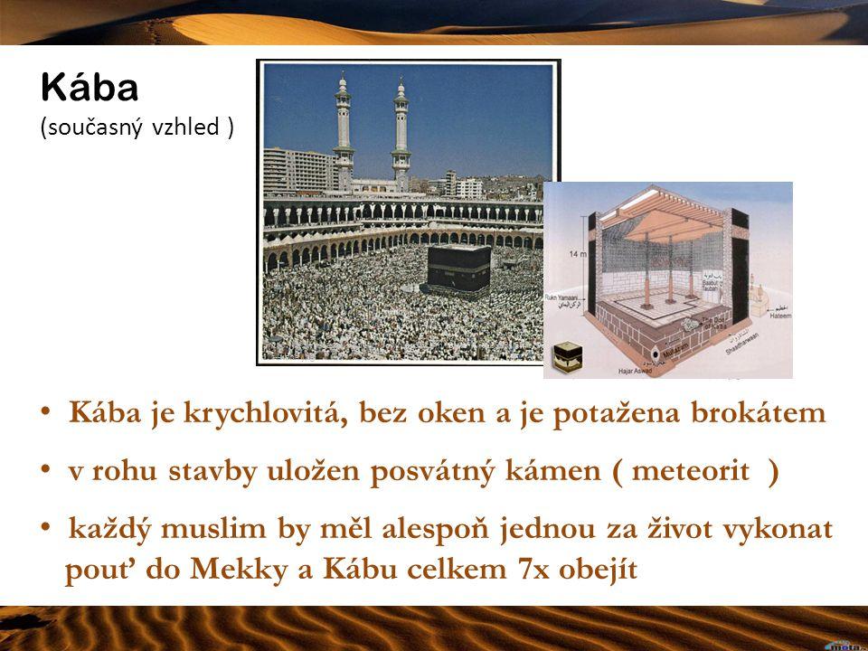 Kába (současný vzhled ) Kába je krychlovitá, bez oken a je potažena brokátem v rohu stavby uložen posvátný kámen ( meteorit ) každý muslim by měl alespoň jednou za život vykonat pouť do Mekky a Kábu celkem 7x obejít http://downloads1.nadeemdownloads.com/ISLAMIC%20SERVER%2001/p ic--kaba.jpg http://www.sacred-destinations.com/saudi-arabia/mecca- mosque-photos/slides/kaba-interior-wp-pd.jpg