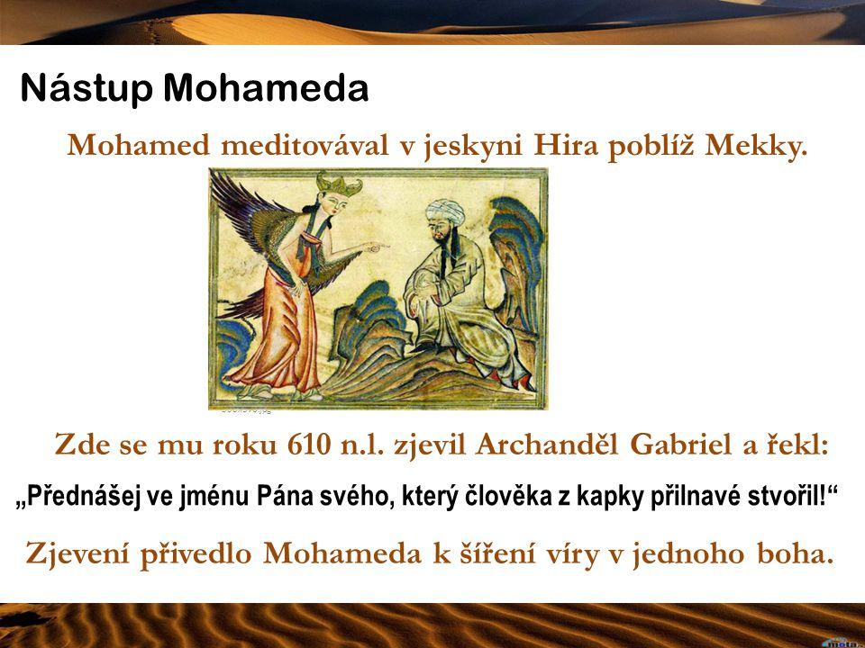 Nástup Mohameda http://www.svetpoznani.cz/wp-content/uploads/2010/04/mohamed-gabrielX- 500x376.jpg Zde se mu roku 610 n.l. zjevil Archanděl Gabriel a