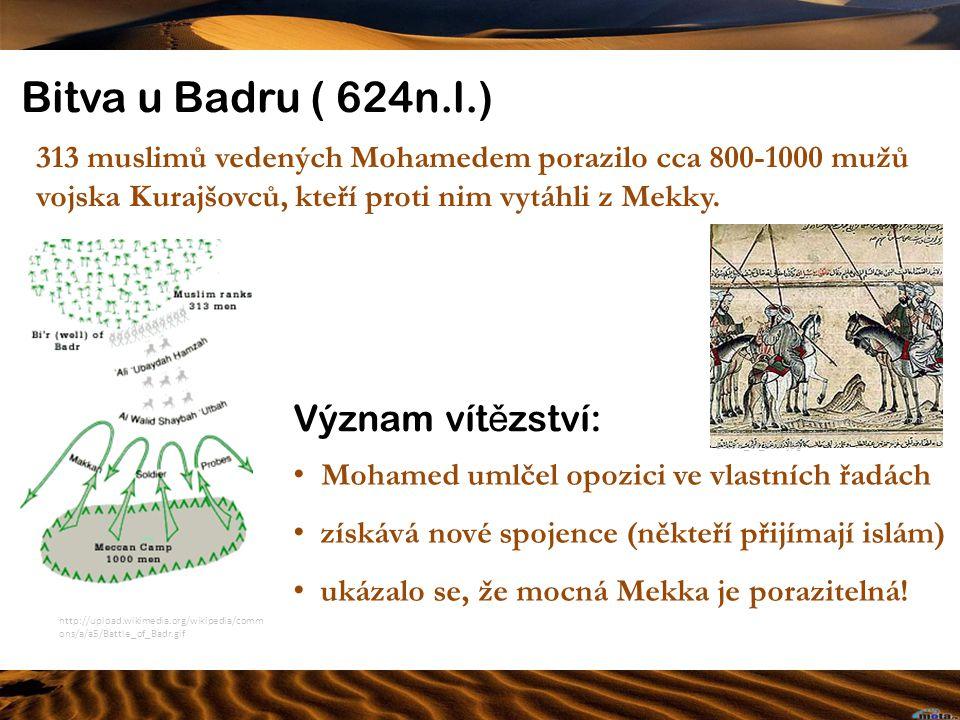 Bitva u Badru ( 624n.l.) 313 muslimů vedených Mohamedem porazilo cca 800-1000 mužů vojska Kurajšovců, kteří proti nim vytáhli z Mekky. http://upload.w