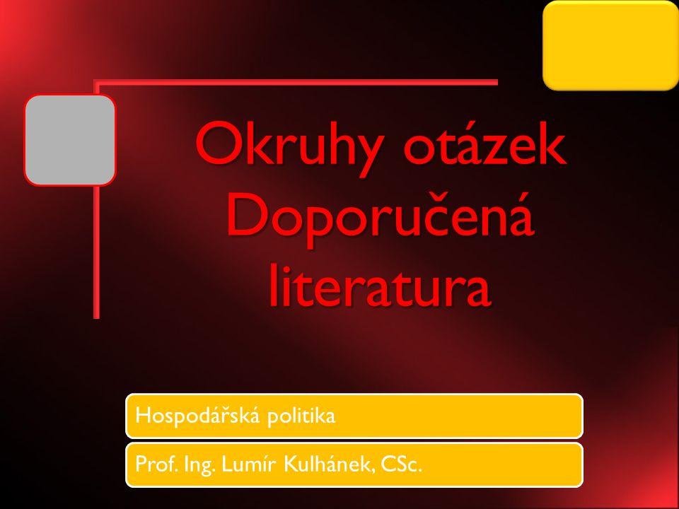Okruhy otázek Doporučená literatura Hospodářská politikaProf. Ing. Lumír Kulhánek, CSc.