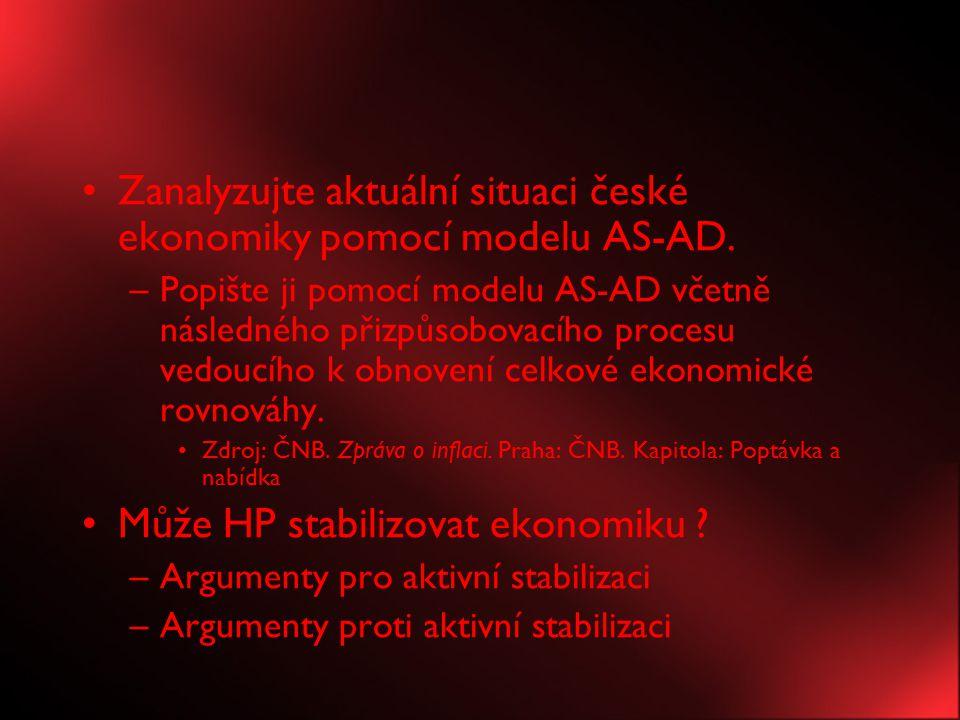 Zanalyzujte aktuální situaci české ekonomiky pomocí modelu AS-AD. –Popište ji pomocí modelu AS-AD včetně následného přizpůsobovacího procesu vedoucího