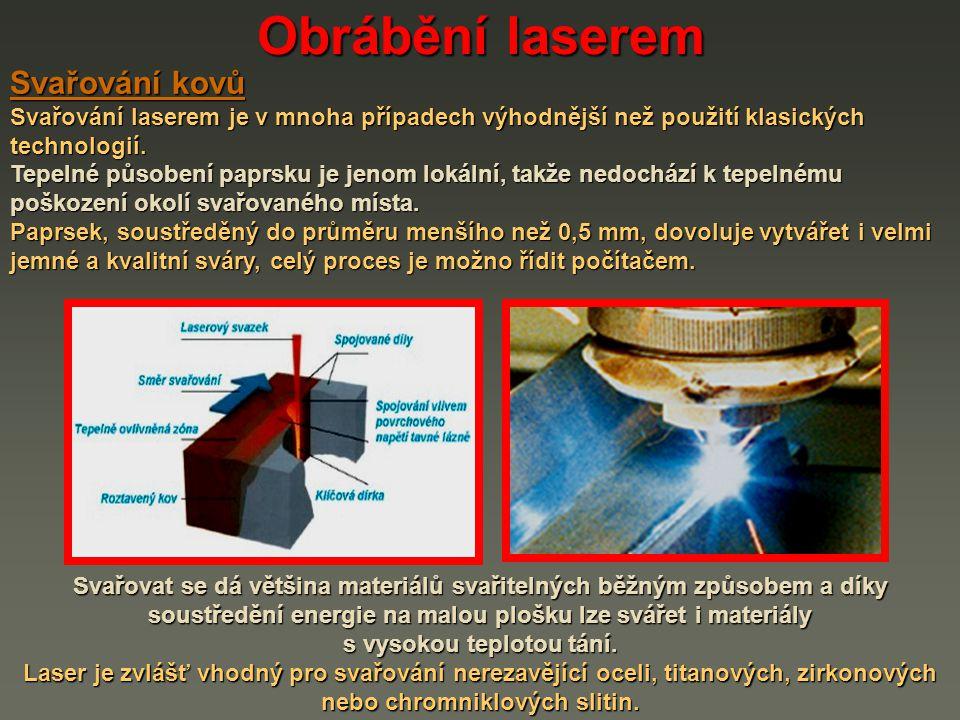 Obrábění laserem Svařování kovů Svařování laserem je v mnoha případech výhodnější než použití klasických technologií. Tepelné působení paprsku je jeno