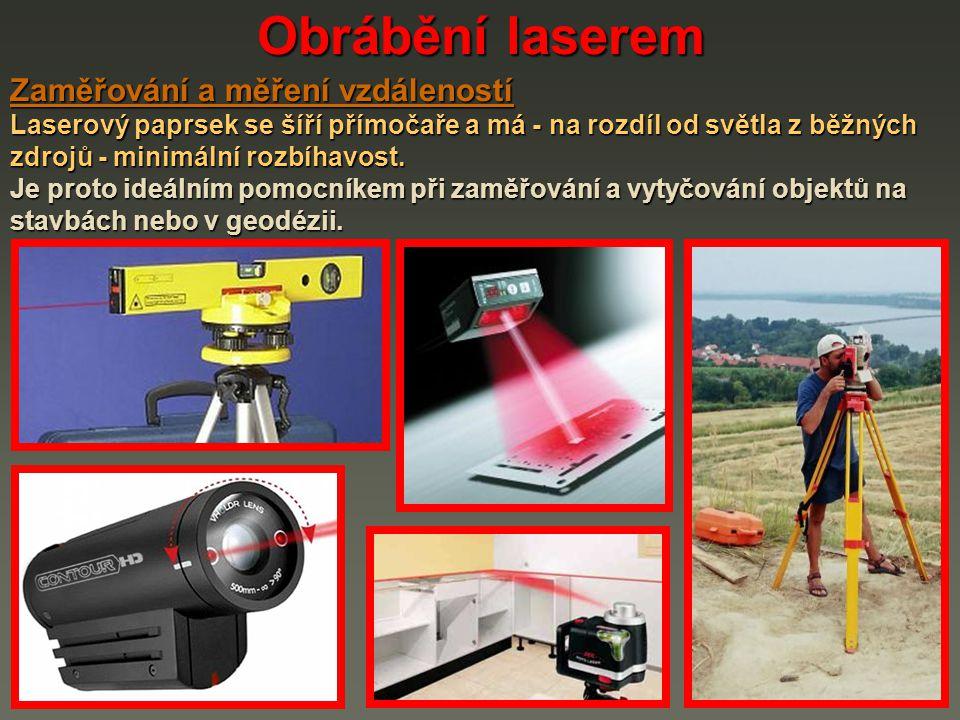 Obrábění laserem Zaměřování a měření vzdáleností Laserový paprsek se šíří přímočaře a má - na rozdíl od světla z běžných zdrojů - minimální rozbíhavos