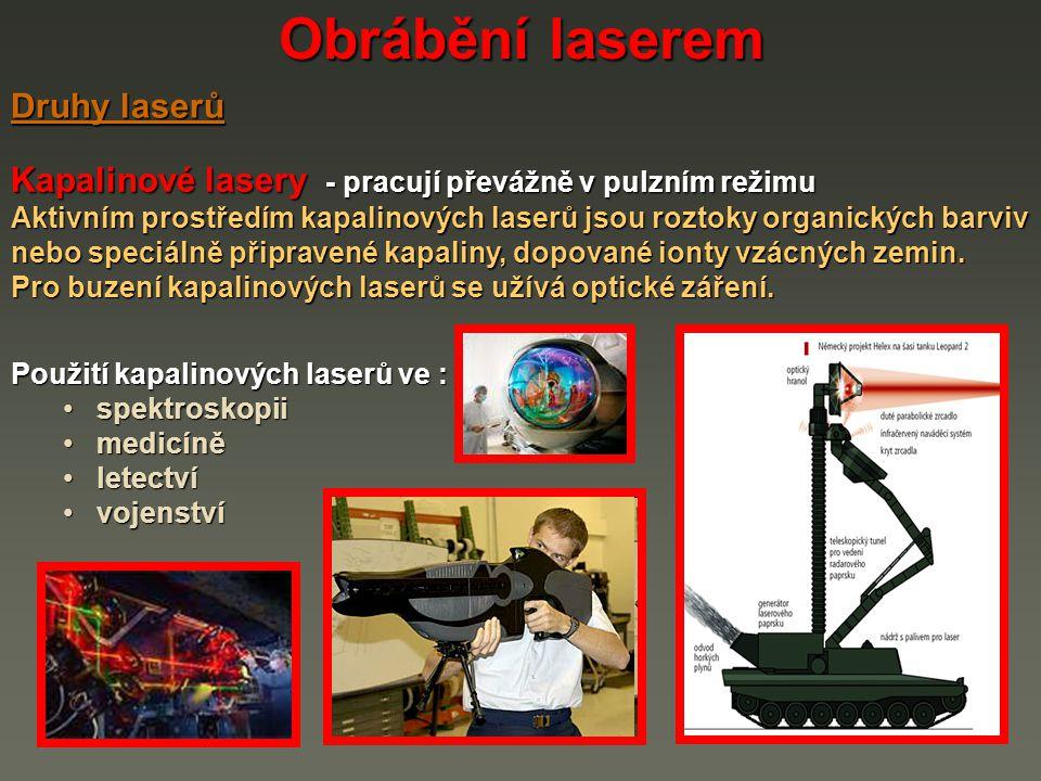 Obrábění laserem Kapalinové lasery - pracují převážně v pulzním režimu Aktivním prostředím kapalinových laserů jsou roztoky organických barviv nebo sp