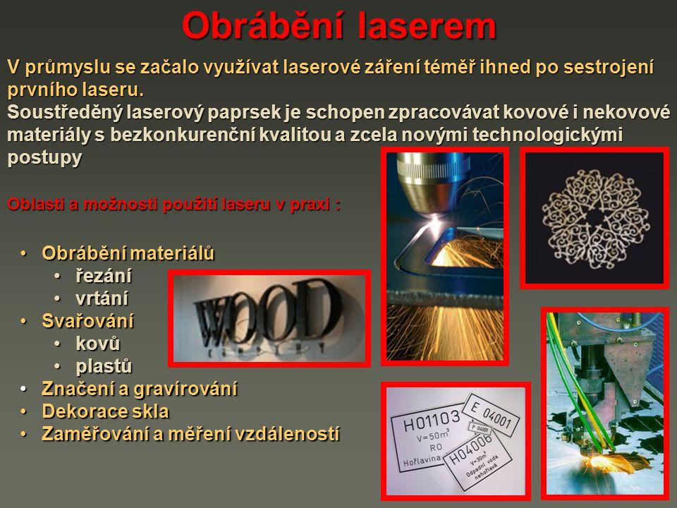 Obrábění laserem V průmyslu se začalo využívat laserové záření téměř ihned po sestrojení prvního laseru. Soustředěný laserový paprsek je schopen zprac