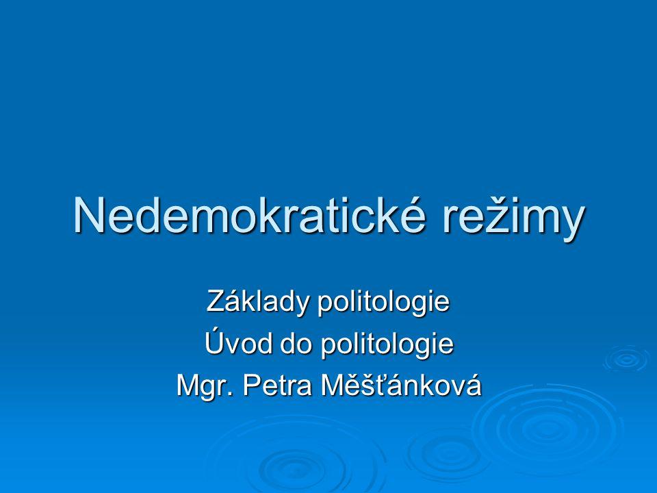 Nedemokratické režimy Základy politologie Úvod do politologie Mgr. Petra Měšťánková