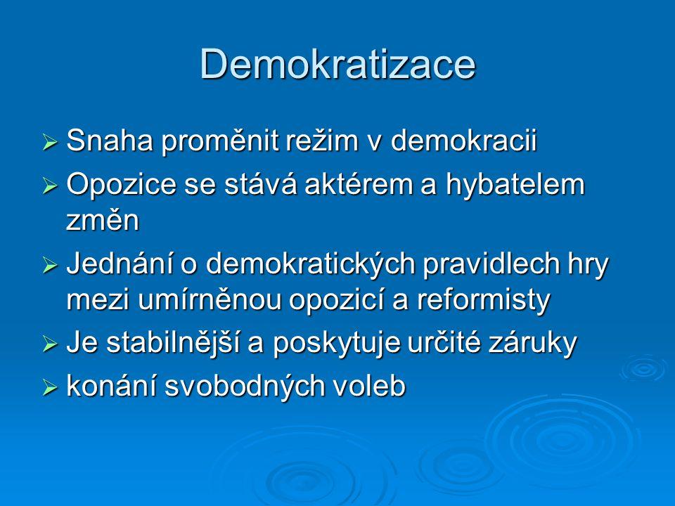 Demokratizace  Snaha proměnit režim v demokracii  Opozice se stává aktérem a hybatelem změn  Jednání o demokratických pravidlech hry mezi umírněnou opozicí a reformisty  Je stabilnější a poskytuje určité záruky  konání svobodných voleb