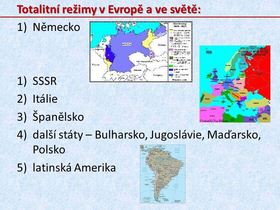 Totalitní režimy v Evropě a ve světě: 1)Německo 1)SSSR 2)Itálie 3)Španělsko 4)další státy – Bulharsko, Jugoslávie, Maďarsko, Polsko 5)latinská Amerika