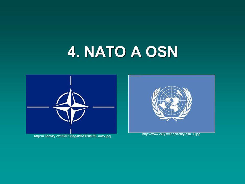 4. NATO A OSN http://i.lidovky.cz/09/073/lngal/BAT20e6f8_nato.jpg http://www.celysvet.cz/fotky/osn_1.jpg