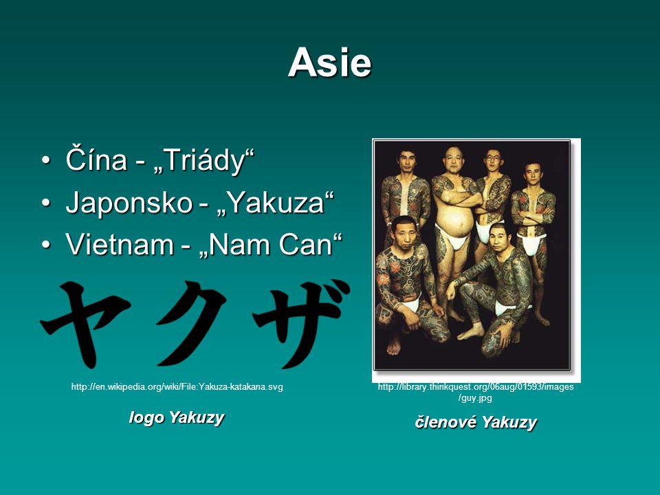 """Asie Čína - """"Triády""""Čína - """"Triády"""" Japonsko - """"Yakuza""""Japonsko - """"Yakuza"""" Vietnam - """"Nam Can""""Vietnam - """"Nam Can"""" http://library.thinkquest.org/06aug/"""