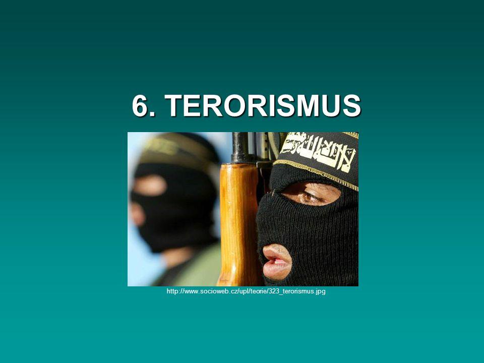 6. TERORISMUS http://www.socioweb.cz/upl/teorie/323_terorismus.jpg