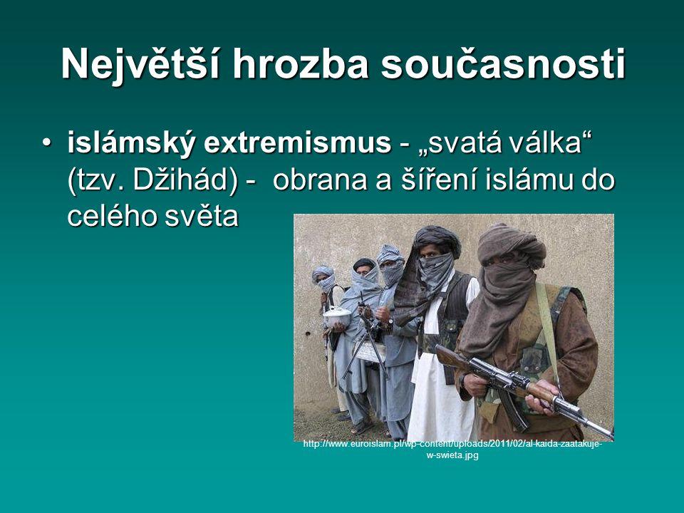"""Největší hrozba současnosti islámský extremismus - """"svatá válka"""" (tzv. Džihád) - obrana a šíření islámu do celého světaislámský extremismus - """"svatá v"""