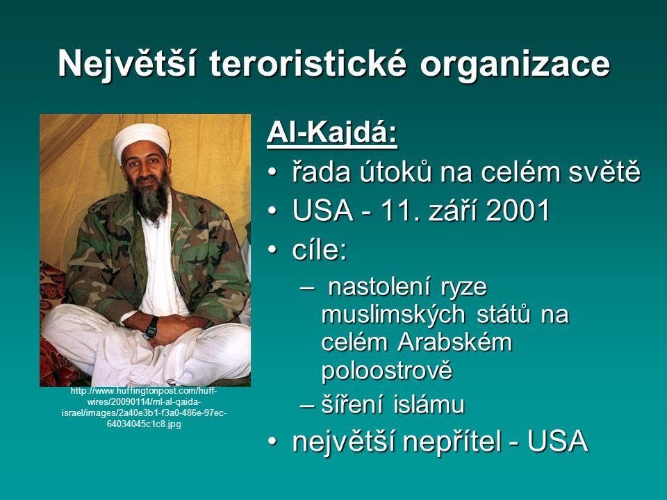 Největší teroristické organizace Al-Kajdá: řada útoků na celém světěřada útoků na celém světě USA - 11. září 2001USA - 11. září 2001 cíle:cíle: – nast