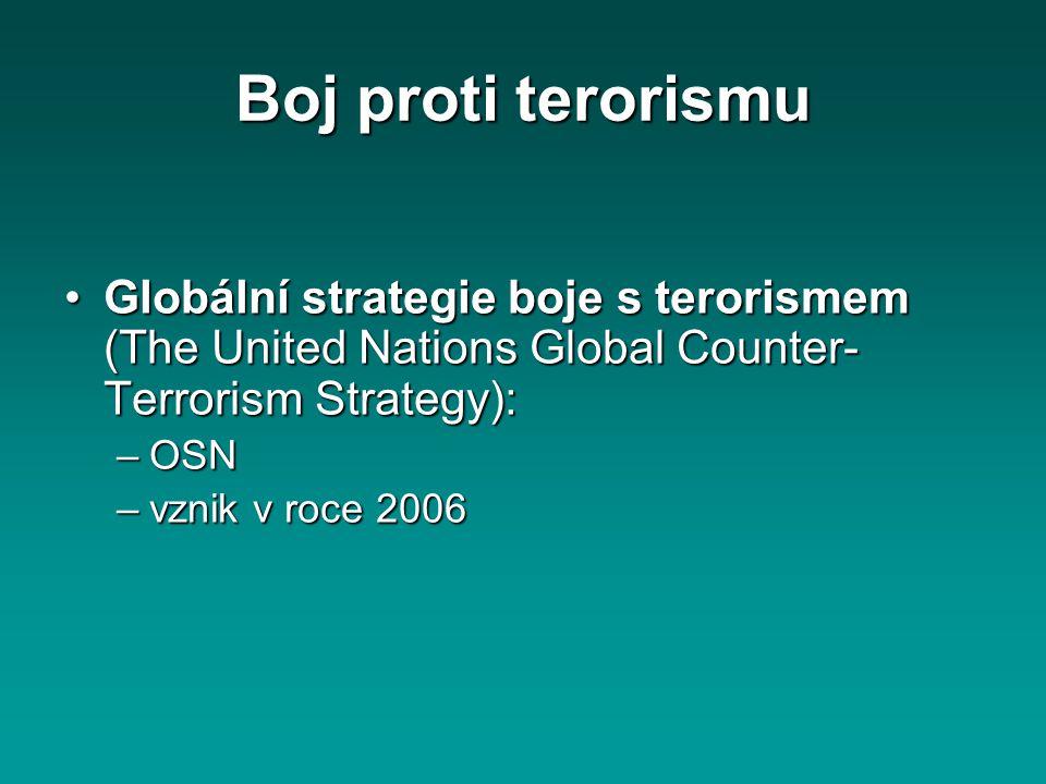Boj proti terorismu Globální strategie boje s terorismem (The United Nations Global Counter- Terrorism Strategy):Globální strategie boje s terorismem