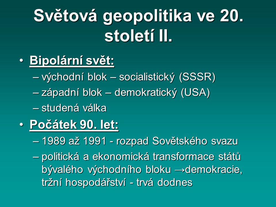 Bipolární svět:Bipolární svět: –východní blok – socialistický (SSSR) –západní blok – demokratický (USA) –studená válka Počátek 90. let:Počátek 90. let