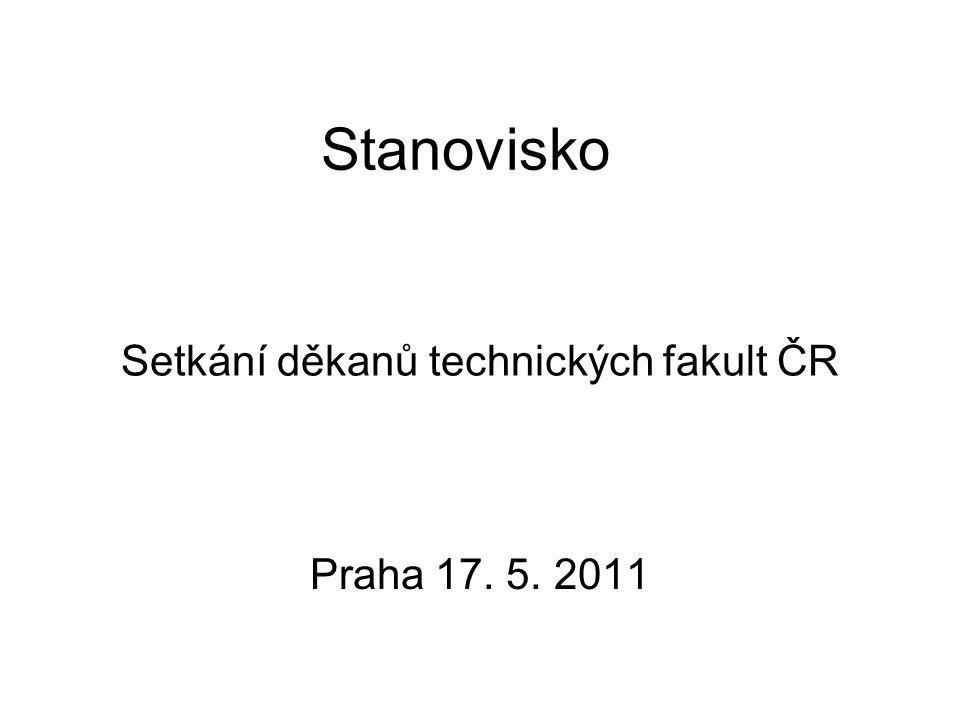 Setkání děkanů technických fakult ČR Praha 17. 5. 2011 Stanovisko