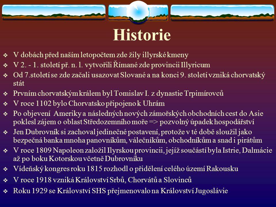 Historie VV dobách před naším letopočtem zde žily illyrské kmeny VV 2. - 1. století př. n. l. vytvořili Římané zde provincii Illyricum OOd 7.sto