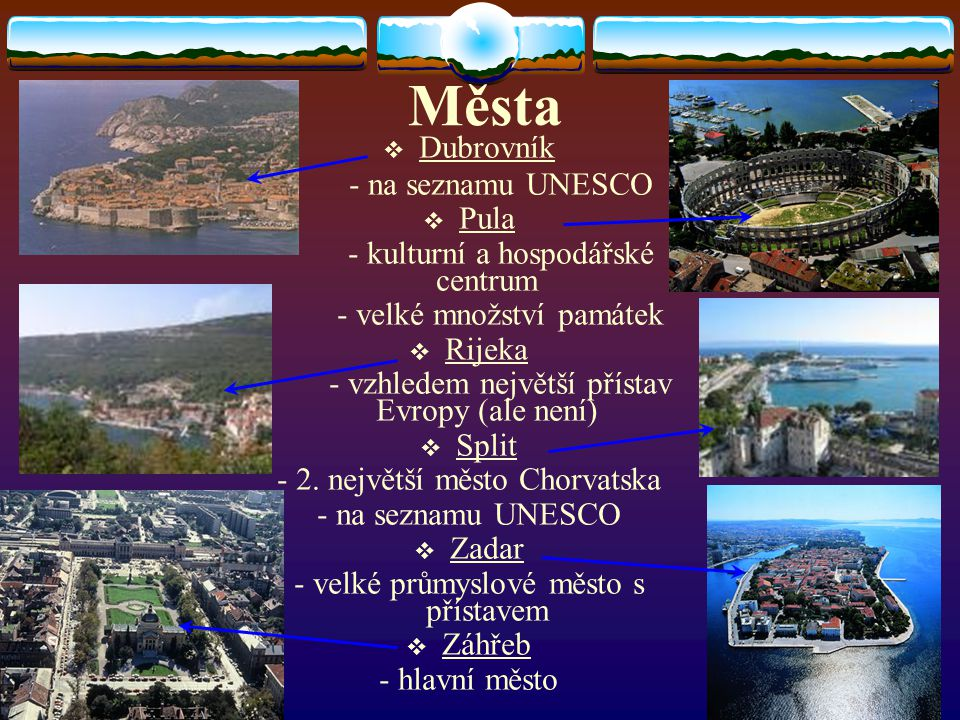 Města DDubrovník - na seznamu UNESCO PPula - kulturní a hospodářské centrum - velké množství památek RRijeka - vzhledem největší přístav Evropy