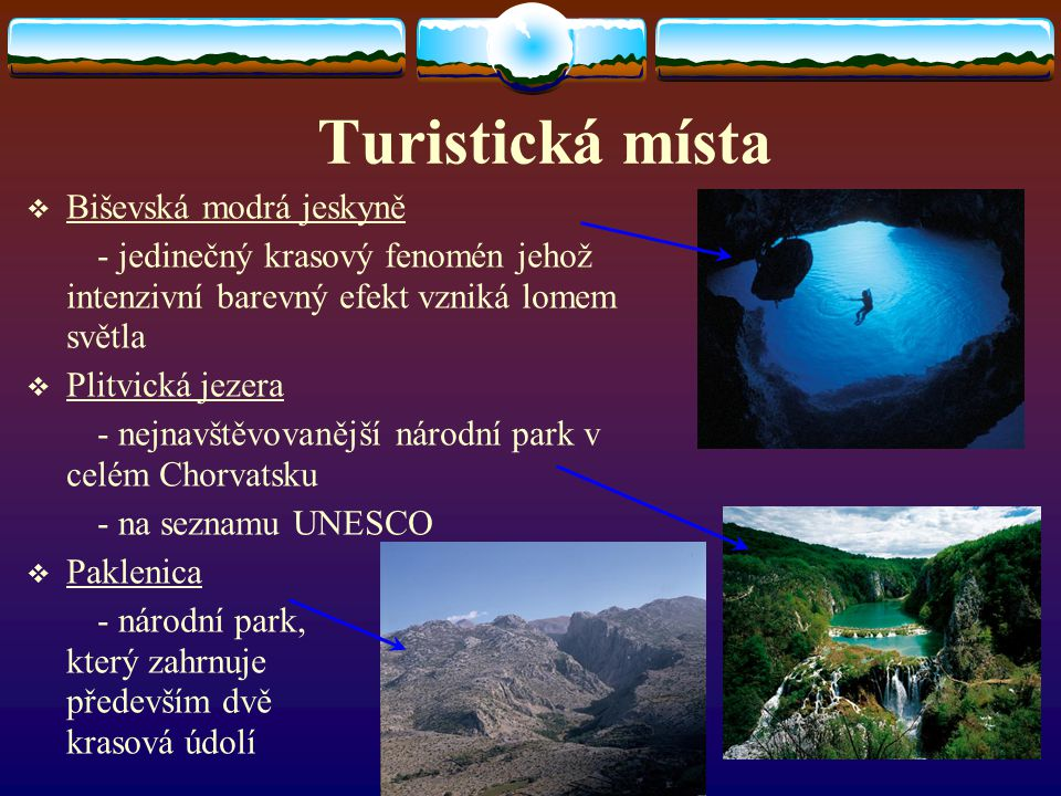 Turistická místa BBiševská modrá jeskyně - jedinečný krasový fenomén jehož intenzivní barevný efekt vzniká lomem světla PPlitvická jezera - nejnav