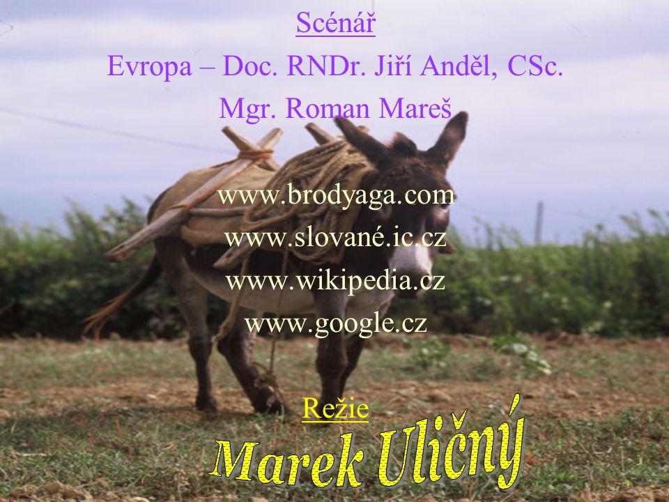 Scénář Evropa – Doc. RNDr. Jiří Anděl, CSc. Mgr. Roman Mareš www.brodyaga.com www.slované.ic.cz www.wikipedia.cz www.google.cz Režie