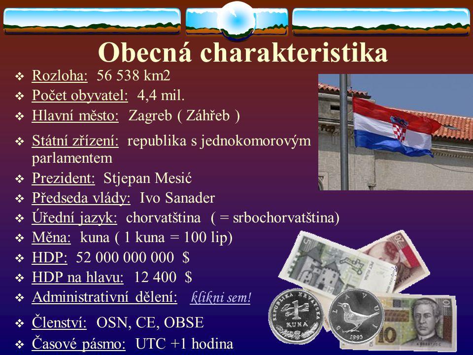 Obecná charakteristika RRozloha: 56 538 km2 PPočet obyvatel: 4,4 mil. HHlavní město: Zagreb ( Záhřeb ) SStátní zřízení: republika s jednokomor