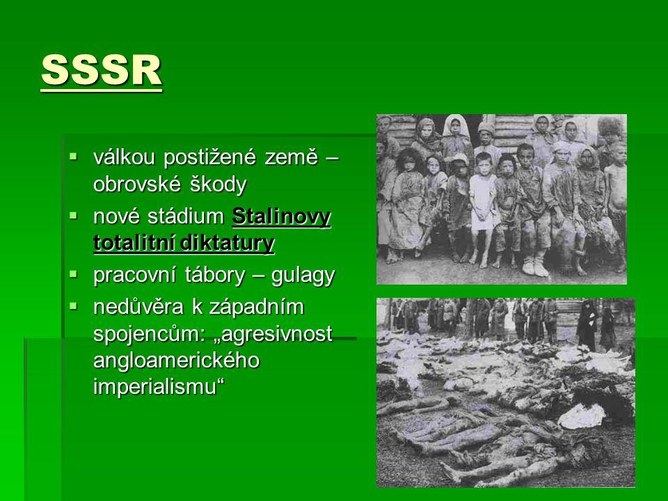 """SSSR vvvválkou postižené země – obrovské škody nnnnové stádium Stalinovy totalitní diktatury ppppracovní tábory – gulagy nnnnedůvěra k západním spojencům: """"agresivnost angloamerického imperialismu"""