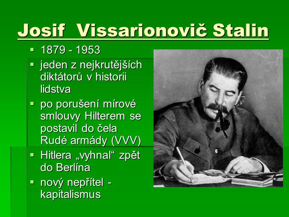 Josif Vissarionovič Stalin 1111879 - 1953 jjjjeden z nejkrutějších diktátorů v historii lidstva ppppo porušení mírové smlouvy Hilterem se