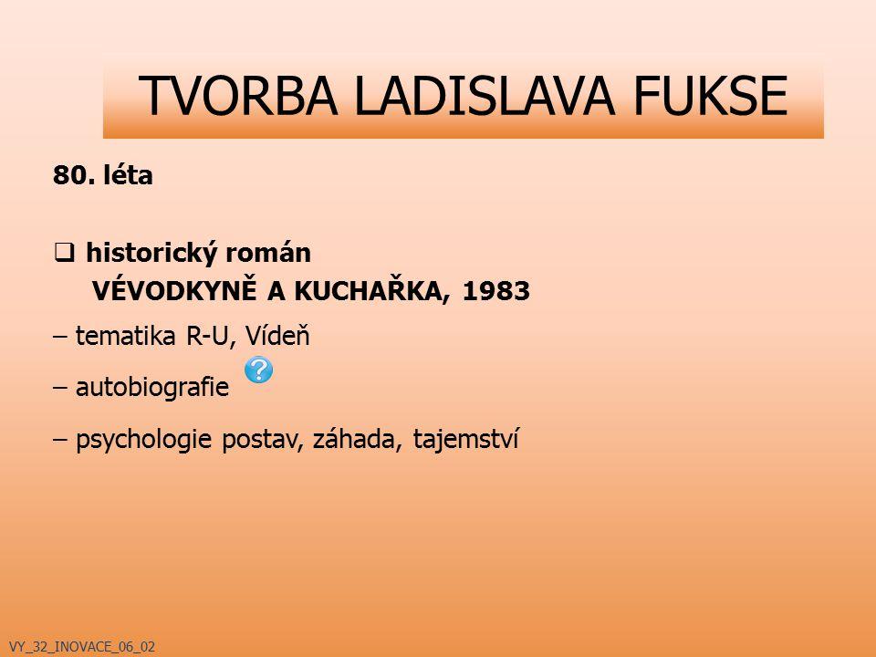 80. léta  historický román VÉVODKYNĚ A KUCHAŘKA, 1983 – tematika R-U, Vídeň – autobiografie – psychologie postav, záhada, tajemství VY_32_INOVACE_06_