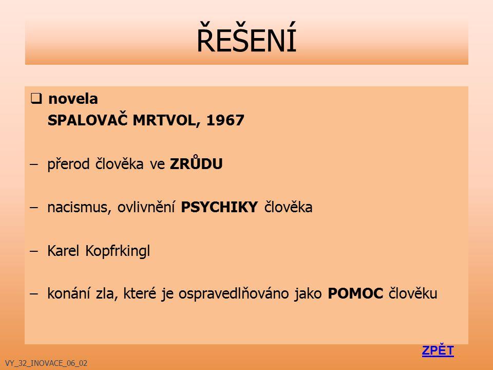  novela SPALOVAČ MRTVOL, 1967 – přerod člověka ve ZRŮDU – nacismus, ovlivnění PSYCHIKY člověka – Karel Kopfrkingl – konání zla, které je ospravedlňov