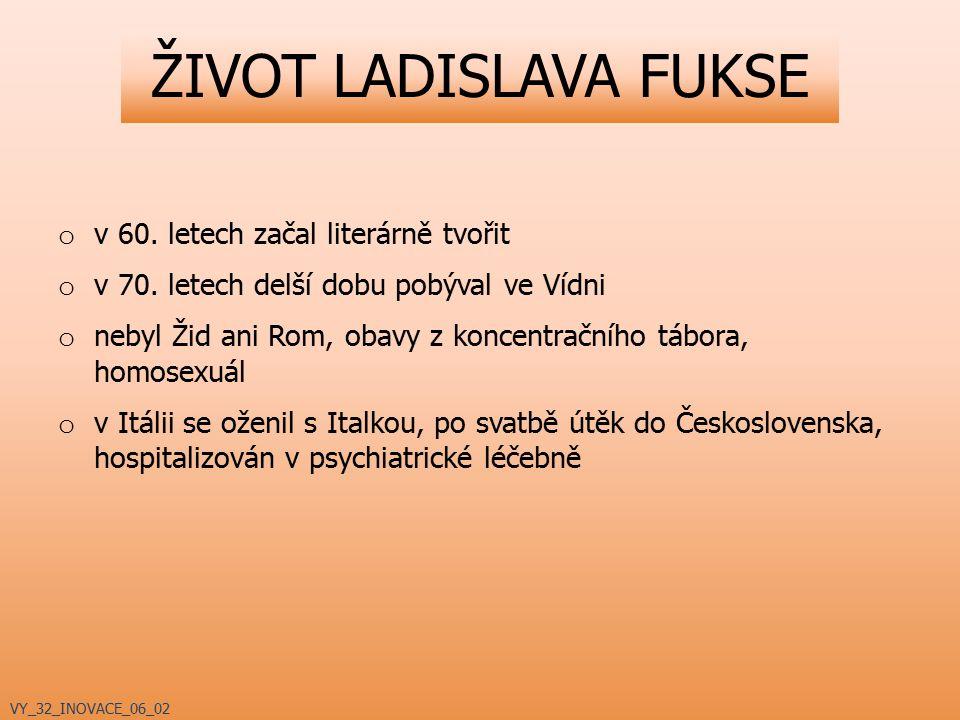 ŽIVOT LADISLAVA FUKSE o v 60. letech začal literárně tvořit o v 70. letech delší dobu pobýval ve Vídni o nebyl Žid ani Rom, obavy z koncentračního táb