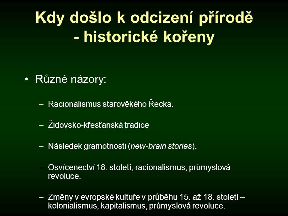 Kdy došlo k odcizení přírodě - historické kořeny Různé názory: –Racionalismus starověkého Řecka. –Židovsko-křesťanská tradice –Následek gramotnosti (n