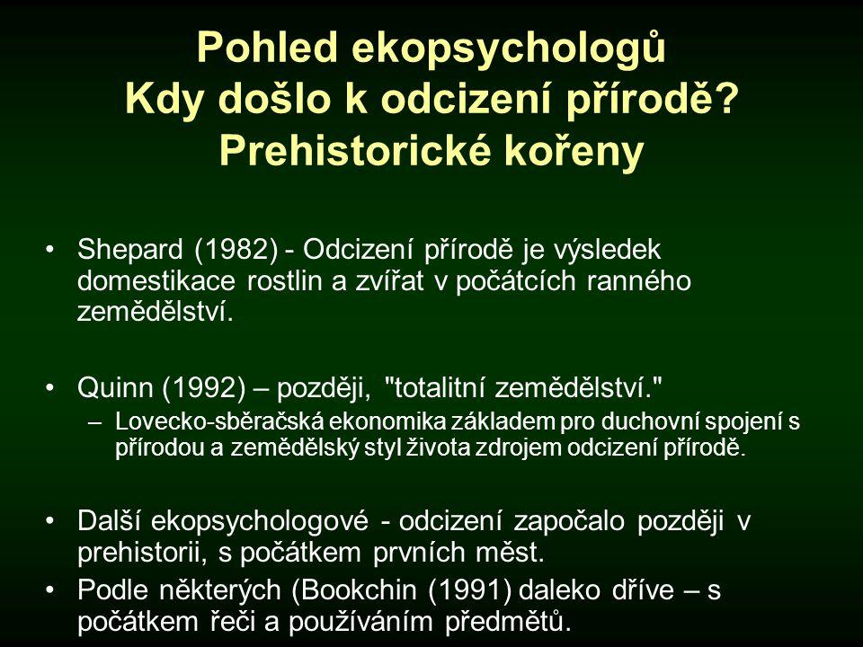 Pohled ekopsychologů Kdy došlo k odcizení přírodě? Prehistorické kořeny Shepard (1982) - Odcizení přírodě je výsledek domestikace rostlin a zvířat v p