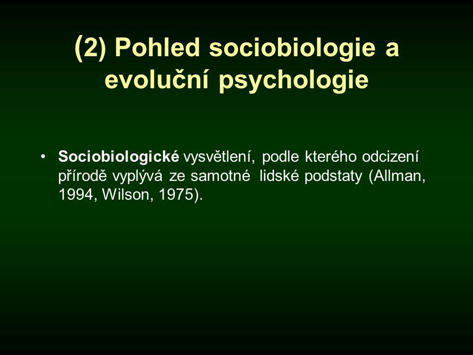 ( 2) Pohled sociobiologie a evoluční psychologie Sociobiologické vysvětlení, podle kterého odcizení přírodě vyplývá ze samotné lidské podstaty (Allman