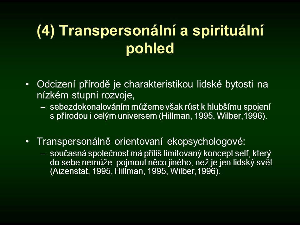 (4) Transpersonální a spirituální pohled Odcizení přírodě je charakteristikou lidské bytosti na nízkém stupni rozvoje, –sebezdokonalováním můžeme však