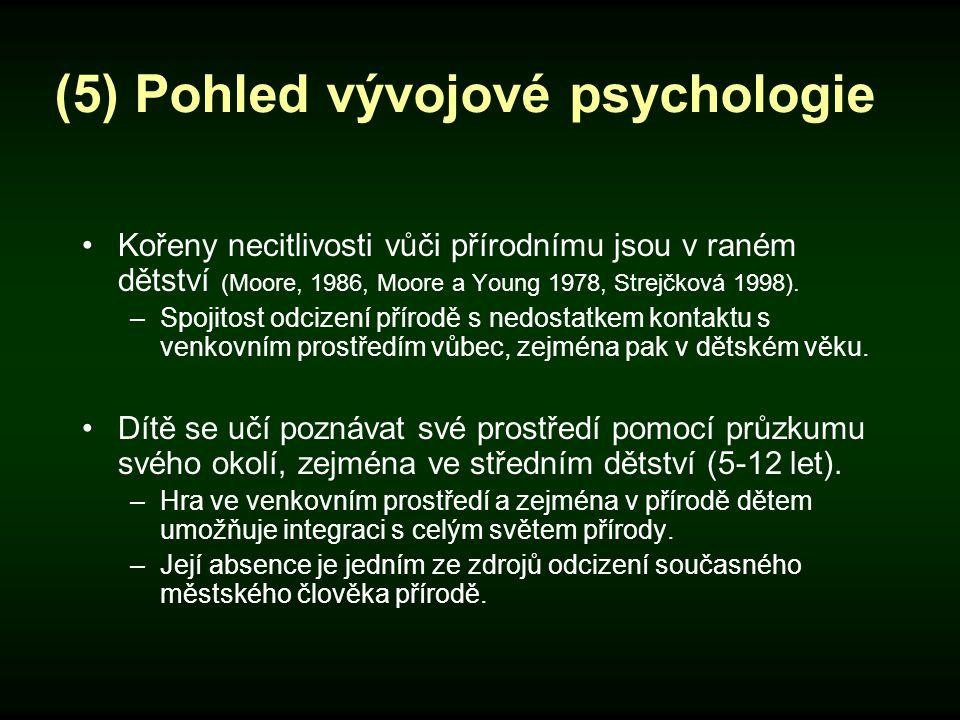 (5) Pohled vývojové psychologie Kořeny necitlivosti vůči přírodnímu jsou v raném dětství (Moore, 1986, Moore a Young 1978, Strejčková 1998). –Spojitos
