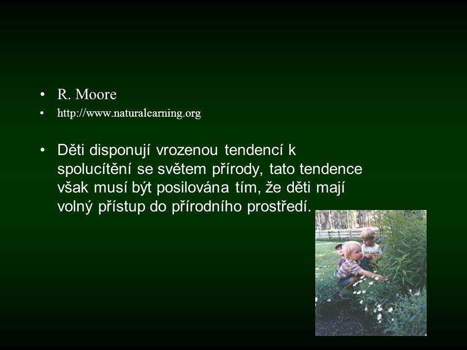 R. Moore http://www.naturalearning.org Děti disponují vrozenou tendencí k spolucítění se světem přírody, tato tendence však musí být posilována tím, ž