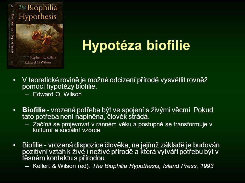 Hypotéza biofilie V teoretické rovině je možné odcizení přírodě vysvětlit rovněž pomocí hypotézy biofilie. –Edward O. Wilson Biofilie - vrozená potřeb