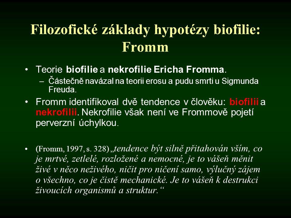 Filozofické základy hypotézy biofilie: Fromm Teorie biofilie a nekrofilie Ericha Fromma. –Částečně navázal na teorii erosu a pudu smrti u Sigmunda Fre