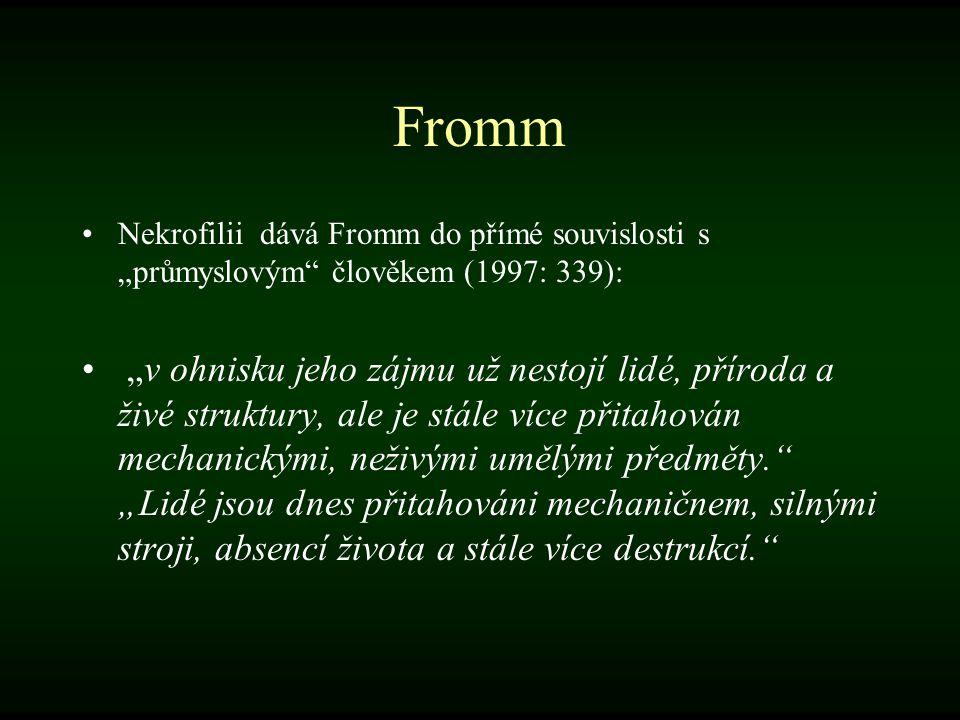 """Fromm Nekrofilii dává Fromm do přímé souvislosti s """"průmyslovým"""" člověkem (1997: 339): """"v ohnisku jeho zájmu už nestojí lidé, příroda a živé struktury"""