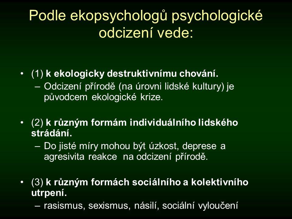 Podle ekopsychologů psychologické odcizení vede: (1) k ekologicky destruktivnímu chování. –Odcizení přírodě (na úrovni lidské kultury) je původcem eko