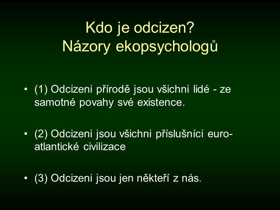 Kdo je odcizen? Názory ekopsychologů (1) Odcizeni přírodě jsou všichni lidé - ze samotné povahy své existence. (2) Odcizeni jsou všichni příslušníci e