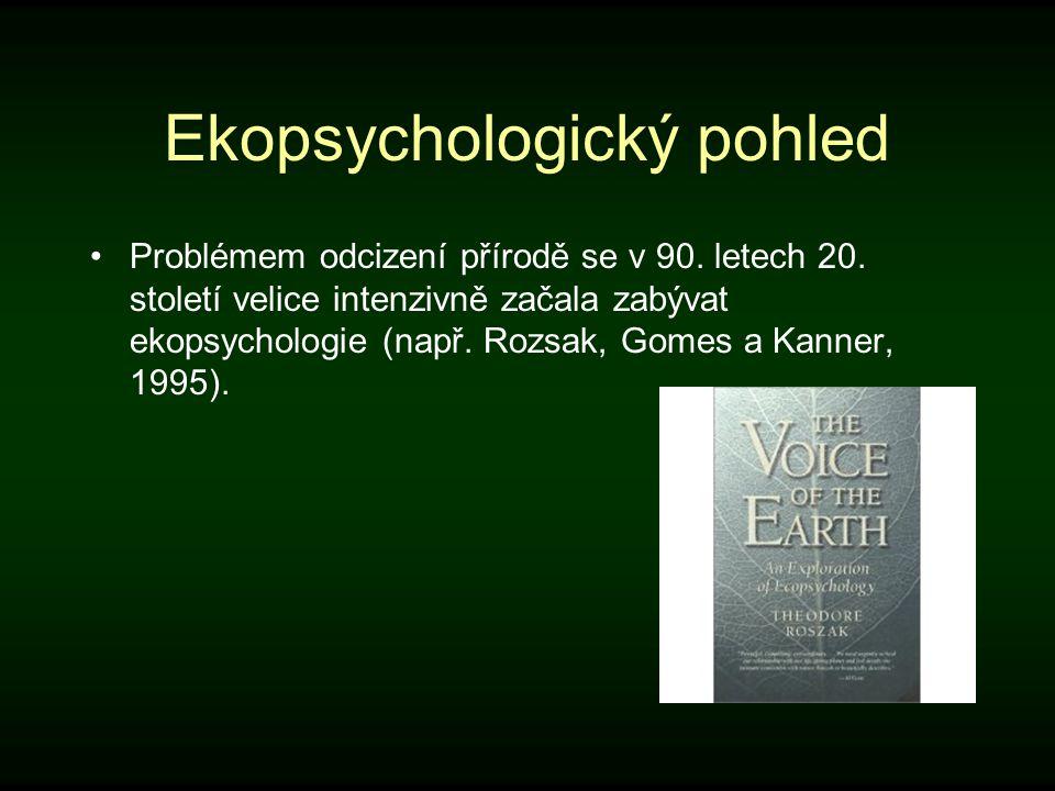 Ekopsychologický pohled Problémem odcizení přírodě se v 90. letech 20. století velice intenzivně začala zabývat ekopsychologie (např. Rozsak, Gomes a