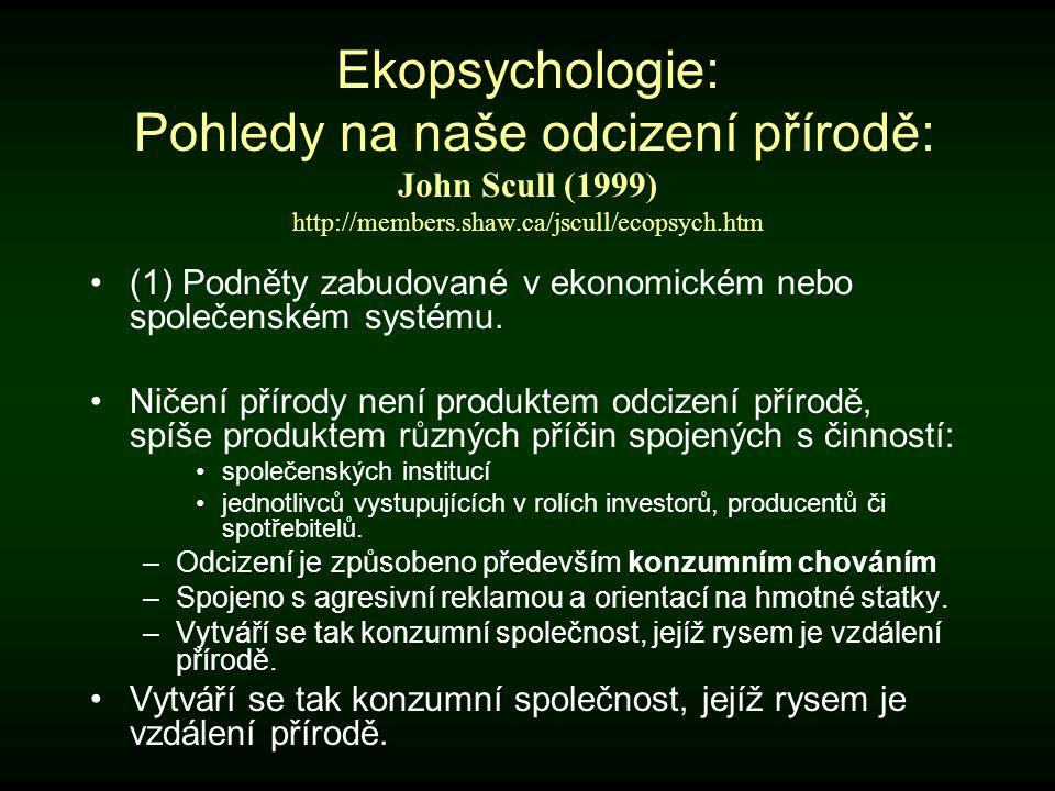 Ekopsychologie: Pohledy na naše odcizení přírodě: John Scull (1999) http://members.shaw.ca/jscull/ecopsych.htm (1) Podněty zabudované v ekonomickém ne