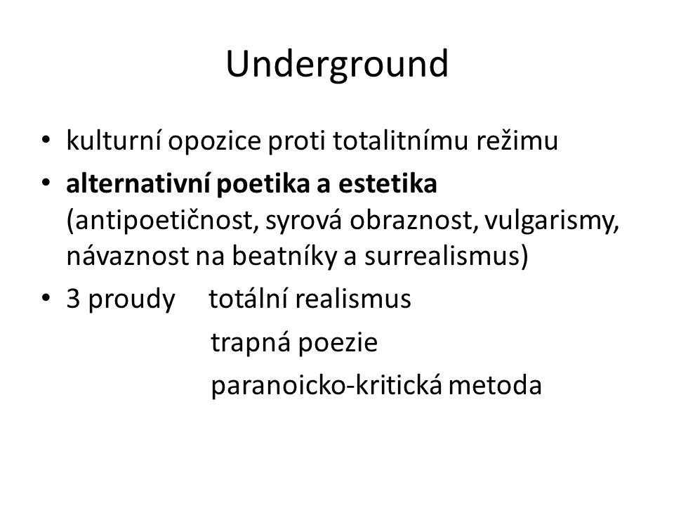 kulturní opozice proti totalitnímu režimu alternativní poetika a estetika (antipoetičnost, syrová obraznost, vulgarismy, návaznost na beatníky a surre